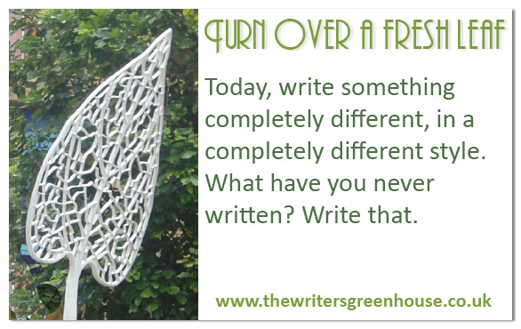 Today, write something completely different, in a completely different style. What have you never written? Write that.