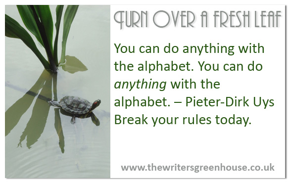 You can do anything with the alphabet - Pieter-Dirk Uys. Break your rules today.