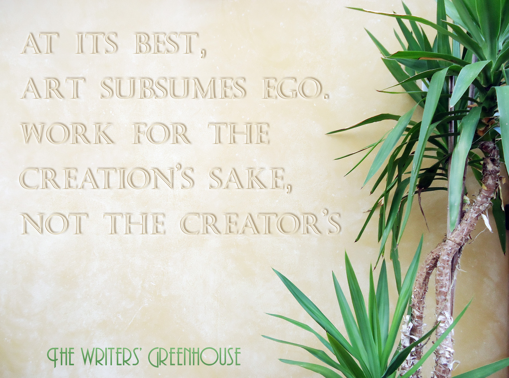 At its best, art subsumes ego. Work for the creation's sake, not the creator's.