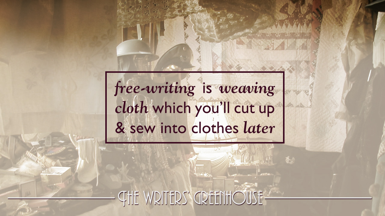 Free-writing is weaving cloth which you'll cut up and sew into clothes later
